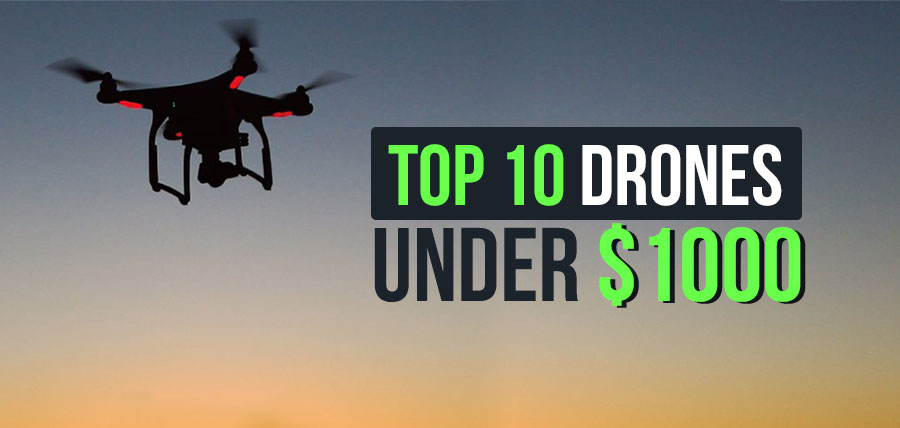 TOP 10 DRONES YOU CAN BUY FOR LESS THAN $1000 [2020]