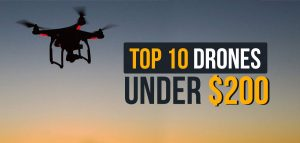 TOP 10 DRONES YOU CAN BUY FOR LESS THAN $200