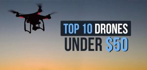 FRESH LIST OF TOP 10 DRONES YOU CAN BUY FOR LESS THAN $50 [2020]