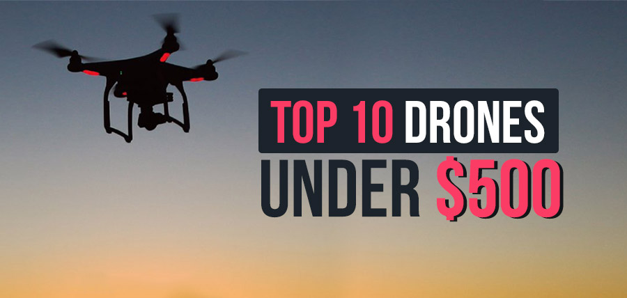 TOP 10 DRONES YOU CAN BUY FOR LESS THAN $500 [2020]