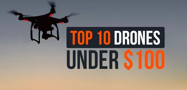 TOP 10 DRONES YOU CAN BUY FOR LESS THAN $100